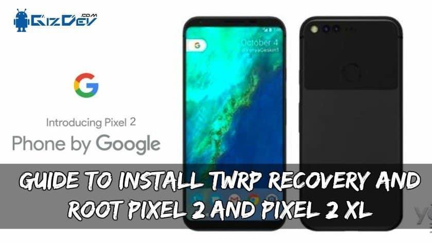 دليل لتثبيت TWRP Recovery و Root Pixel 2 و Pixel 2 XL